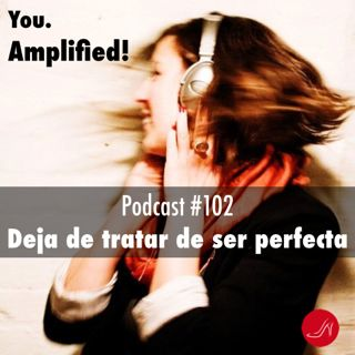 Deja de tratar de ser perfecta Podcast 102 del Programa RSM Step Up