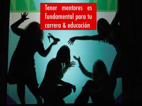 Asegúrate de tener mentores a lo largo de tu carrera educativa y profesional. Te ayudarán a salir adelante más rápido.