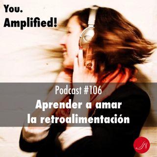 Aprender a amar la retroalimentacion Podcast 106