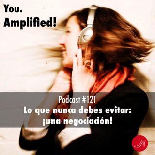 Lo que nunca debes evitar: Una negociacion Podcast 121