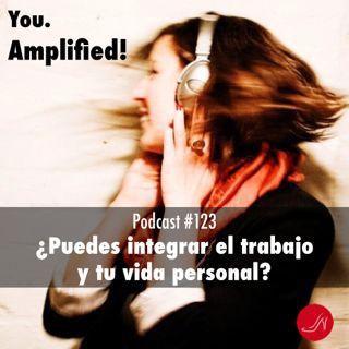 Puedes integrar el trabajo y tu vida personal Podcast 123