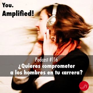 Quieres comprometer a los hombres en tu carrera Podcast 116