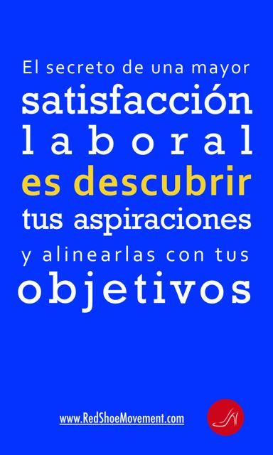 El secreto de una mayor satisfacción laboral es descubrir tus aspiraciones y alinearlas con tus objetivos