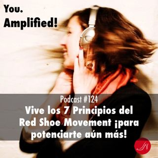 Vive los 7 principios del Red Shoe Movement para potenciarte aun mas Podcast 124