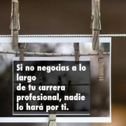 Si no negocias a lo largo de tu carrera profesional, nadie lo hará por ti