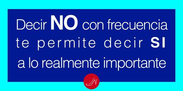 Decir No con frecuencia te permite decir SI a lo realmente importante | Lee las 10 Maneras para Aprender a Decir No (sin Sentirse Culpable!)