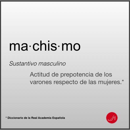 Machismo definición - Actitud de prepotencia de los varones respecto de las mujeres