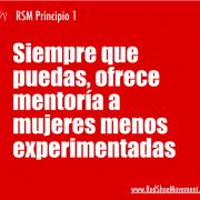 Principio 1 del RSM- Siempre que puedas ofrece mentora a mujeres menos experimentadas