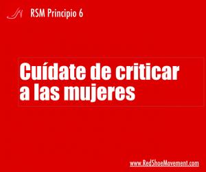 Principio 6 del RSM - Cuidate de criticar a las mujeres