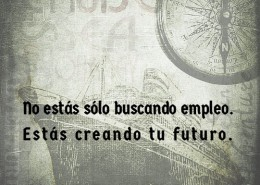 Como conseguir empleo- No estás sólo buscando empleo, estás creando tu futuro