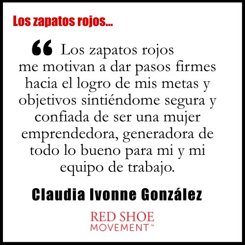 Qué significan los zapatos rojos para Claudia Ivonne González? Son lo que le permite dar pasos firmes hacia el logro de sus metas.