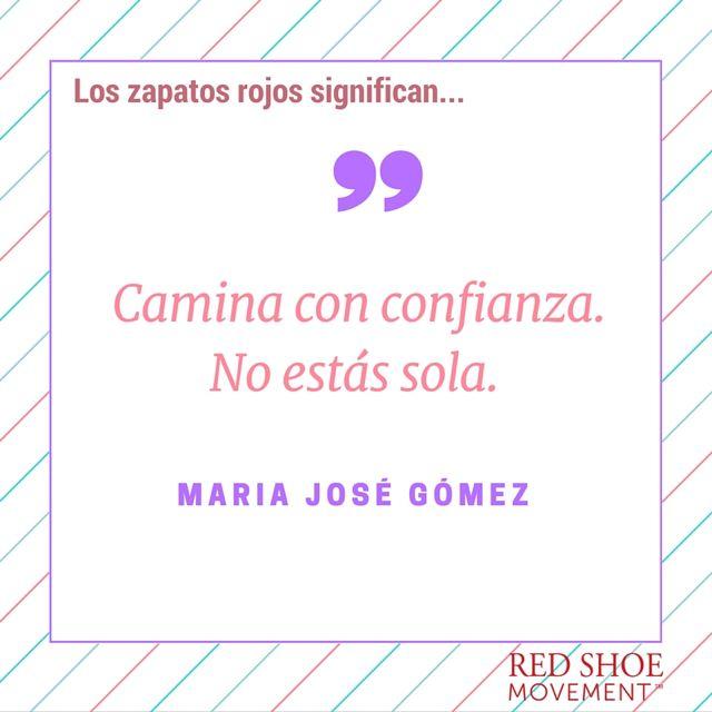 Qué significan los zapatos rojos para María José Gómez? Que puedes caminar con confianza. No estás sola.